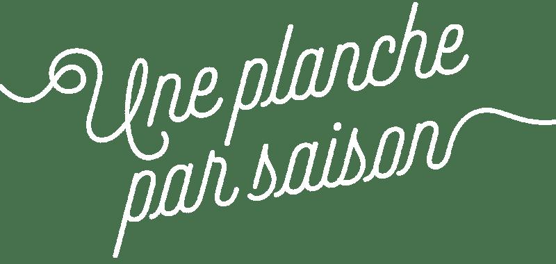 Un planche par saison